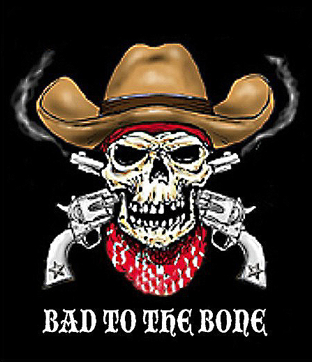 BAD TO THE BONE COWBOY